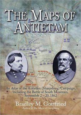 The Maps of Antietam: An Atlas of the Antietam (Sharpsburg) Campaign, including the Battle of South Mountain, September 2 - 20, 1862