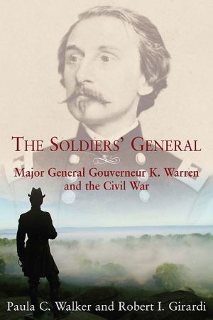 The Soldiers' General: Major General Gouverneur K. Warren and the Civil War
