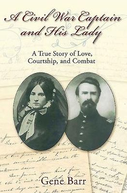 A Civil War Captain and His Lady: A True Story of Love, Courtship, and Combat