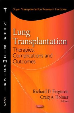 Lung Transplantation: Therapies, Complications and Outcomes