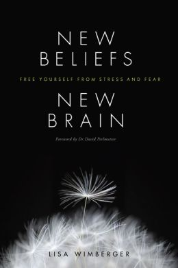 New Beliefs, New Brain: Free Yourself from Stress and Fear