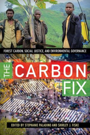 Carbon Fix: Forest Carbon, Social Justice, and Environmental Governance