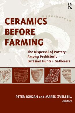 Ceramics Before Farming: The Dispersal of Pottery Among Prehistoric Eurasian Hunter-Gatherers