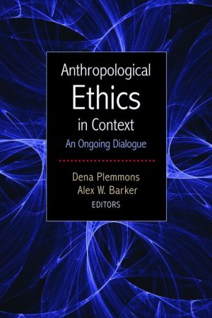 Anthropological Ethics in Context: An Ongoing Dialogue