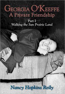 Georgia O'Keeffe, A Private Friendship, Part I: Walking the Sun Prairie Land