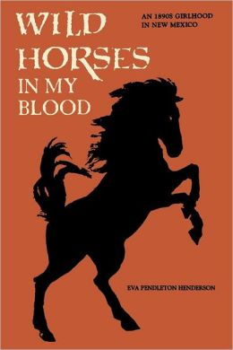 Wild Horses in My Blood: An 1890s Girlhood in New Mexico