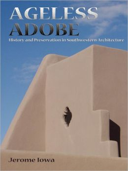 Ageless Adobe: History and Preservation in Southwestern Architecture