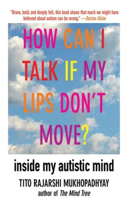 How Can I Talk If My Lips Don't Move?: Inside My Autistic Mind