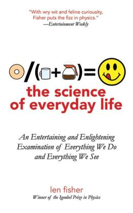 The Science of Everyday Life: An Entertaining and Enlightening Examination of Everything We Do and Everything We See