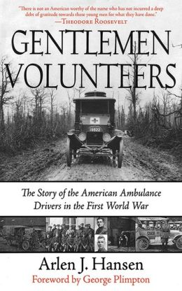 Gentleman Volunteers: The Story of the American Ambulance Drivers in the First World War