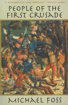 People of the First Crusade: The Truth About the Christian-Muslim War Revealed