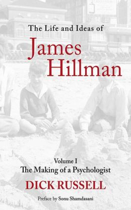 The Life and Ideas of James Hillman: Volume I: The Making of a Psychologist