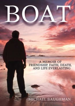 Boat: A Memoir of Friendship, Faith, Death, and Life Everlasting