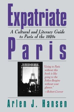 Expatriate Paris: A Cultural and Literary Guide to Paris of the 1920s