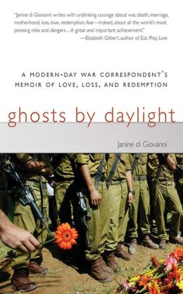 Ghosts by Daylight: A Modern-Day War Correspondent's Memoir of Love, Loss, and Redemption
