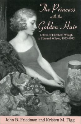 The Princess With the Golden Hair: Letters of Elizabeth Waugh to Edmund Wilson, 1933-1942