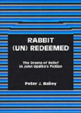 Rabbit (Un)Redeemed: The Drama of Belief in John UpdikeOs Fiction