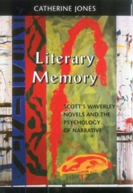 Literary Memory: Scott's Waverley Novels and the Psychology of Narrative