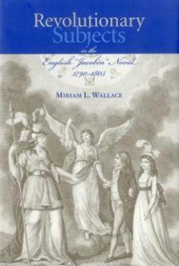 Revolutionary Subjects in the English 'Jacobin' Novel, 1790-1805