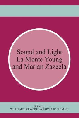 Sound and Light: La Monte Young/ Marian Zazeela
