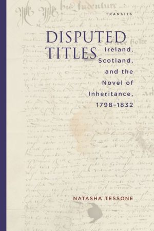 Disputed Titles: Ireland, Scotland, and the Novel of Inheritance, 1798-1832