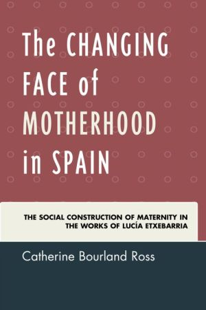 The Changing Face of Motherhood in Spain: The Social Construction of Maternity in the Works of Lucía Etxebarria