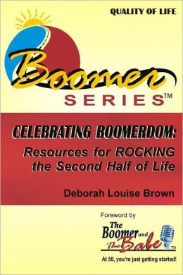 Celebrating Boomerdom: Resources for ROCKING the Second Half of Life