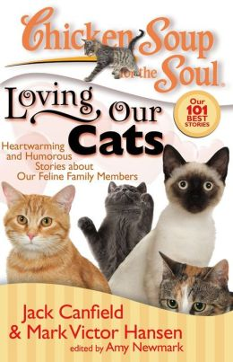 Chicken Soup for the Soul: Loving Our Cats: Heartwarming and Humorous Stories about our Feline Family Members