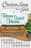 Book Cover Image. Title: Chicken Soup for the Soul:  Home Sweet Home: 101 Stories about Hearth, Happiness, and Hard Work, Author: Jack Canfield