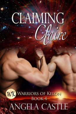 Claiming Claire: Warriors of Kelon Book 4