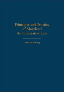 Principles and Practice of Maryland Administrative Law