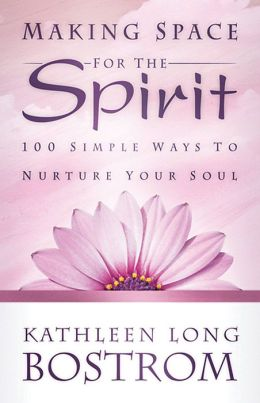 Making Space for the Spirit: 100 Simple Ways to Nurture Your Soul