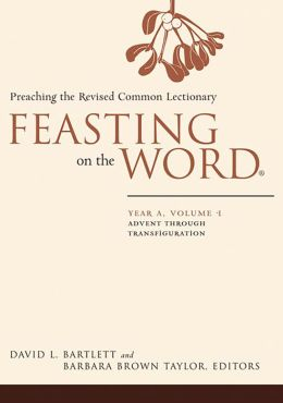 Feasting on the Word, Year A, volume 1: Advent through Transfiguration