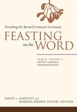 Feasting on the Word, Year B, volume 1: Advent through Transfiguration