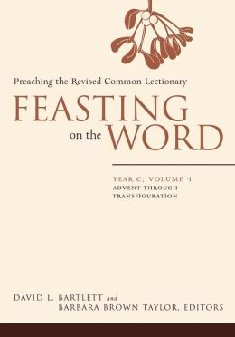 Feasting on the Word, Year C, volume 1: Advent through Transfiguration