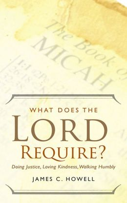 What Does the Lord Require? Doing Justice, Loving Kindness, Walking Humbly