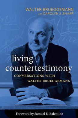 Living Countertestimony: Conversations with Walter Brueggemann
