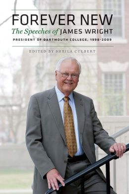 Forever New: The Speeches of James Wright, President of Dartmouth College, 1998-2009