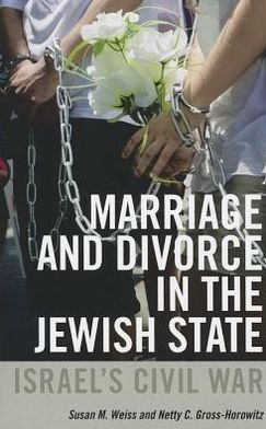 Marriage and Divorce in the Jewish State: Israel's Civil War