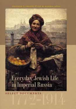 Everyday Jewish Life in Imperial Russia: Select Documents, 1772-1914
