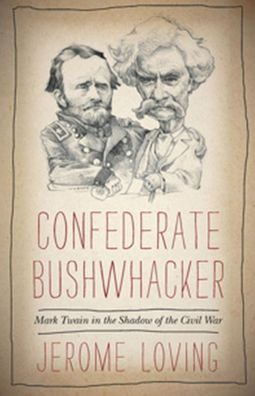 Confederate Bushwhacker: Mark Twain in the Shadow of the Civil War