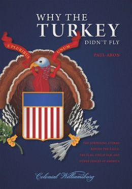 Why the Turkey Didn't Fly: The Surprising Stories Behind the Eagle, the Flag, Uncle Sam, and Other Images of America