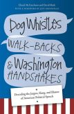 Book Cover Image. Title: Dog Whistles, Walk-Backs, and Washington Handshakes:  Decoding the Jargon, Slang, and Bluster of American Political Speech, Author: Chuck McCutcheon