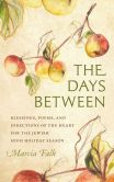 Book Cover Image. Title: The Days Between:  Blessings, Poems, and Directions of the Heart for the Jewish High Holiday Season, Author: Marcia Falk