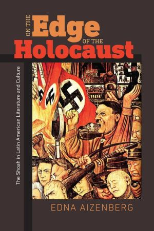 On the Edge of the Holocaust: The Shoah in Latin American Literature and Culture