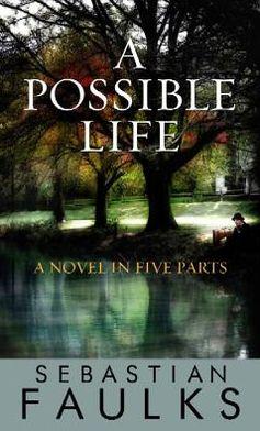 A Possible Life: A Novel in Five Parts