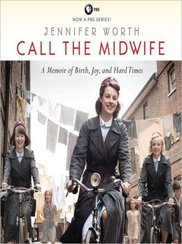 A Memoir of Birth Joy and Hard Times: Call the Midwife Series, Book 1