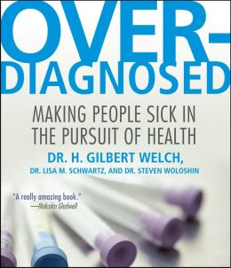 Overdiagnosed: Making People Sick in Pursuit of Health