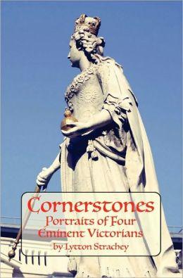 CORNERSTONES: Portraits of Four Eminent Victorians