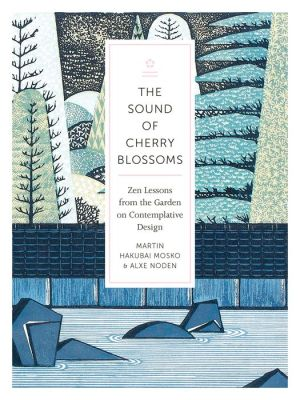The Sound of Cherry Blossoms: Zen Lessons from the Garden on Contemplative Design